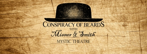 Just Announced! Conspiracy of Beards and Misner & Smith at The Mystic Theatre in Petaluma